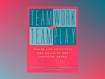 Teamwork and Teamplay: Games and Activities for Building and Training Teams av Sivasailam Thiagarajan