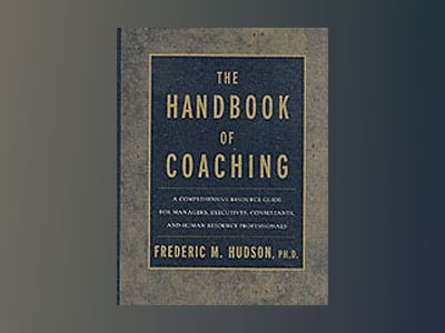 The Handbook of Coaching: A Comprehensive Resource Guide for Managers, Exec av Frederic M. Hudson