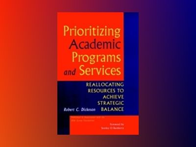 Prioritizing Academic Programs and Services: Reallocating Resources to Achi av Robert C. Dickeson