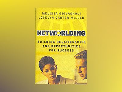 Networlding: Building Relationships and Opportunities for Success av Melissa Giovagnoli