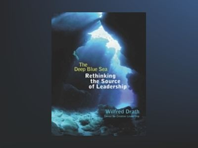 The Deep Blue Sea: Rethinking the Source of Leadership av Wilfred Drath