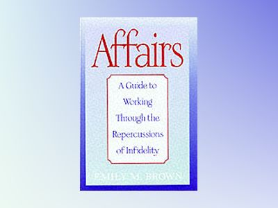 Affairs: A Guide to Working Through the Repercussions of Infidelity av Emily M. Brown