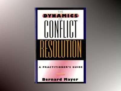 The Dynamics of Conflict Resolution: A Practitioner's Guide av Bernard Mayer