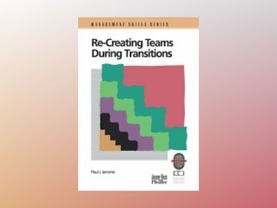 Recreating Teams During Transitions, 2nd Edition av Paul J. Jerome