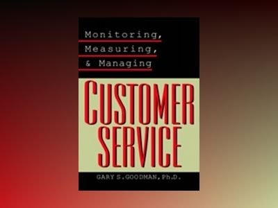 Monitoring, Measuring, and Managing Customer Service av Gary S. Goodman