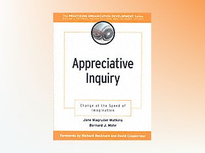 Appreciative Inquiry: Change at the Speed of Imagination av Jane Magruder Watkins