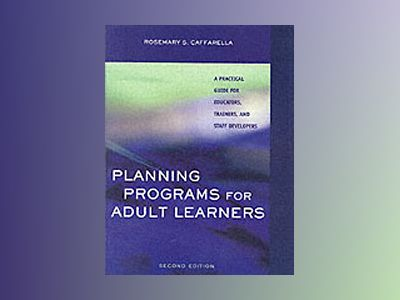 Planning Programs for Adult Learners: A Practical Guide for Educators, Trai av Rosemary S. Caffarella