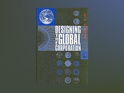 Designing the Global Corporation av Jay R. Galbraith