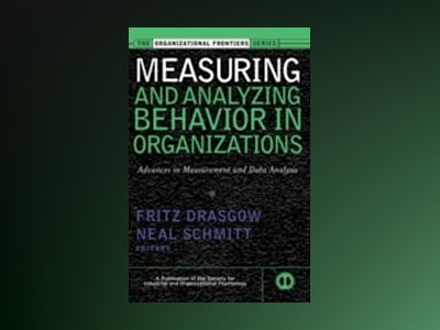 Measuring and Analyzing Behavior in Organizations: Advances in Measurement av Fritz Drasgow