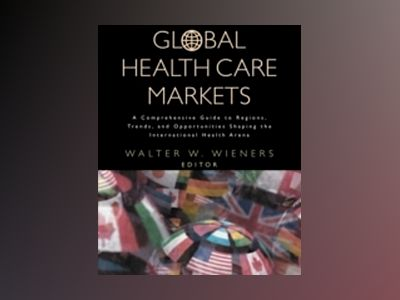 Global Health Care Markets: A Comprehensive Guide to Regions, Trends, and O av Walter W. Wieners