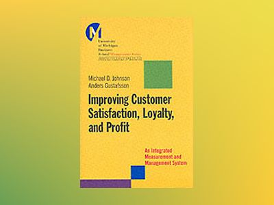 Improving Customer Satisfaction, Loyalty, and Profit: An Integrated Measure av Michael D. Johnson