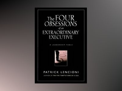The Four Obsessions of an Extraordinary Executive: A Leadership Fable av Patrick Lencioni
