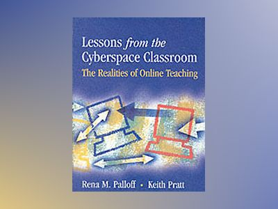 Lessons from the Cyberspace Classroom: The Realities of Online Teaching av Rena M. Palloff