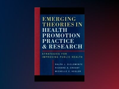 Emerging Theories in Health Promotion Practice and Research: Strategies for av Ralph J. DiClemente