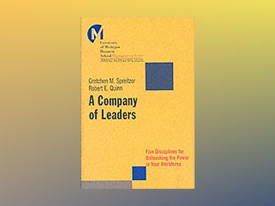 A Company of Leaders: Five Disciplines for Unleashing the Power in Your Wor av Gretchen M. Spreitzer