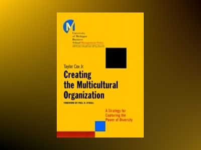Creating the Multicultural Organization: A Strategy for Capturing the Power av Taylor Cox Jr.