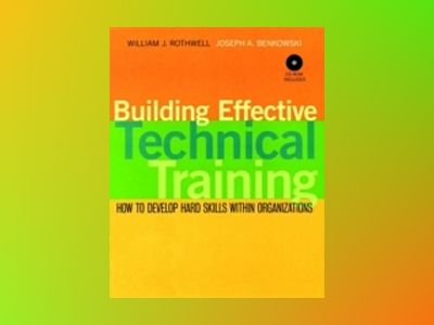 Building Effective Technical Training: How to Develop Hard Skills Within Or av William J. Rothwell