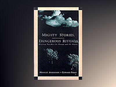 Mighty Stories, Dangerous Rituals: Weaving Together the Human and the Divin av Herbert Anderson