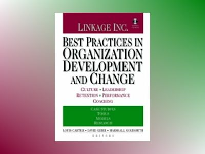 Best Practices in Organization Development and Change : Culture, Leadership av Louis Carter