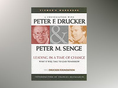 Leading in a Time of Change: What It Will Take to Lead Tomorrow, Viewer's W av Peter F. Drucker