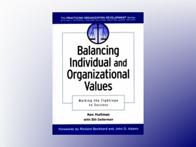Balancing Individual and Organizational Values: Walking the Tightrope to Su av Ken Hultman