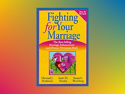 Fighting for Your Marriage: Positive Steps for Preventing Divorce and Prese av Howard J. Markman