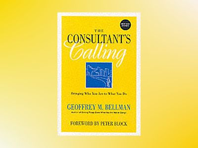 The Consultant's Calling: Bringing Who You Are to What You Do, New and Revi av Geoffrey M. Bellman