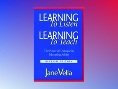 Learning to Listen, Learning to Teach: The Power of Dialogue in Educating A av Jane Vella