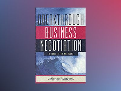 Breakthrough Business Negotiation: A Toolbox for Managers av Michael Watkins