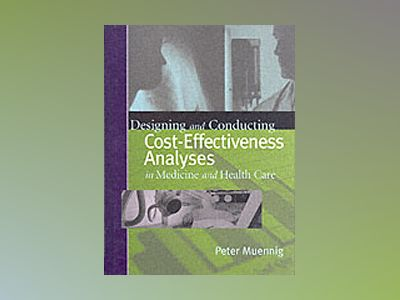 Designing and Conducting Cost-Effectiveness Analyses in Medicine and Health av Peter Muennig