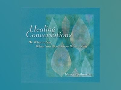 Healing Conversations: What to Say When You Don't Know What to Say av Nance Guilmartin