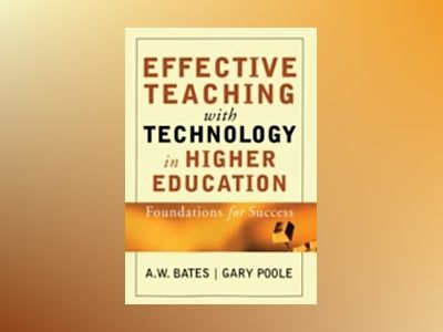 Effective Teaching with Technology in Higher Education: Foundations for Suc av A. W. Bates