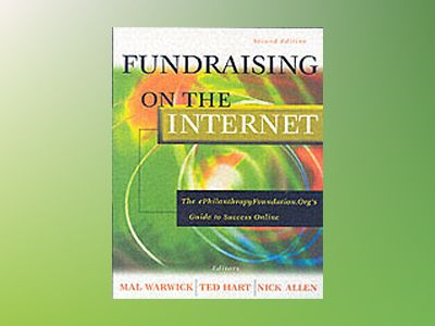 Fundraising on the Internet: The ePhilanthropyFoundation.Org Guide to Succe av Mal Warwick