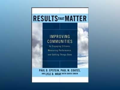 Results that Matter: Improving Communities by Engaging Citizens, Measuring av Paul Epstein