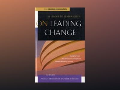 On Leading Change: A Leader to Leader Guide av Frances Hesselbein