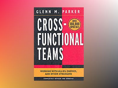 Cross- Functional Teams : Working with Allies, Enemies, and Other Strangers av Glenn M. Parker