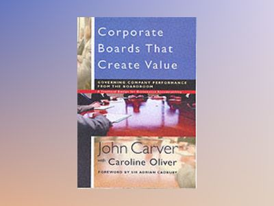 Corporate Boards That Create Value: Governing Company Performance from the av John Carver