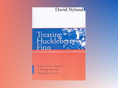 Treating Huckleberry Finn: A New Narrative Approach to Working With Kids Di av David Nylund