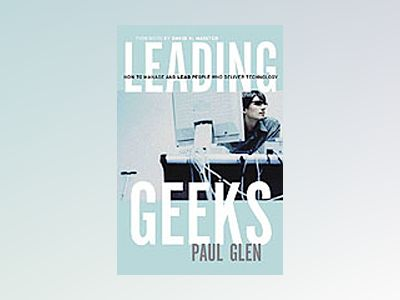Leading Geeks: How to Manage and Lead the People Who Deliver Technology av Paul Glen