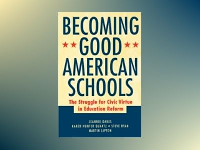 Becoming Good American Schools: The Struggle for Civic Virtue in Education av Jeannie Oakes