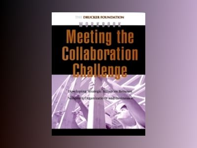 Meeting the Collaboration Challenge Workbook: Developing Strategic Alliance av Peter F. Drucker Foundation for Nonprofit Management