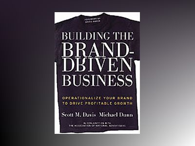 Building the Brand-Driven Business: Operationalize Your Brand to Drive Prof av Scott M. Davis