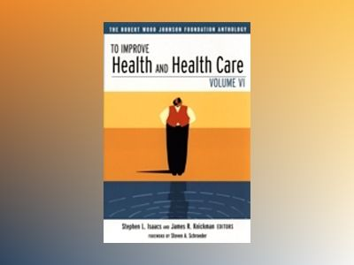 To Improve Health and Health Care: The Robert Wood Johnson Foundation Antho av Stephen L. Isaacs