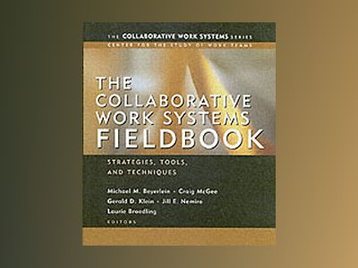 The Collaborative Work Systems Fieldbook: Strategies, Tools, and Techniques av Michael M. Beyerlein