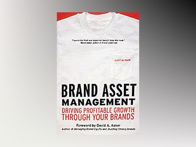 Brand Asset Management: Driving Profitable Growth Through Your Brands av Scott M. Davis