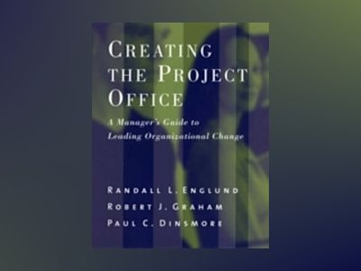 Creating the Project Office: A Manager's Guide to Leading Organizational Ch av Randall L. Englund