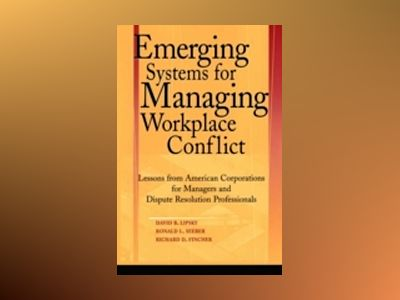 Emerging Systems for Managing Workplace Conflict: Lessons from American Cor av David B. Lipsky