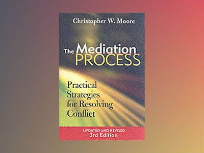 The Mediation Process: Practical Strategies for Resolving Conflict, 3rd Edi av Christopher W. Moore