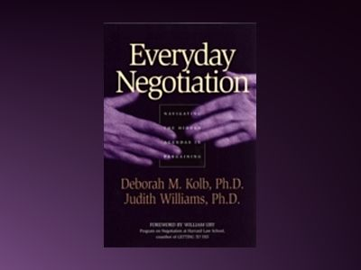 Everyday Negotiation: Navigating the Hidden Agendas in Bargaining av Deborah M. Kolb