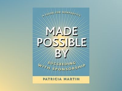 Made Possible By: Succeeding with Sponsorship av Patricia Martin